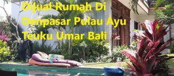Dijual Rumah Di Denpasar Pulau Ayu Teuku Umar Bali