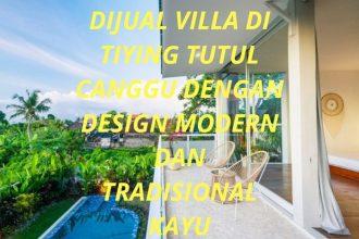 Dijual Villa di Tiying Tutul Canggu Dengan Design Modern dan Tradisional Kayu