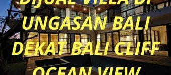Dijual Villa di Ungasan Bali dekat Bali Cliff Ocean View
